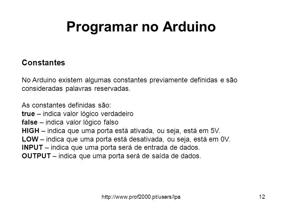 http://www.prof2000.pt/users/lpa12 Programar no Arduino Constantes No Arduino existem algumas constantes previamente definidas e são consideradas pala