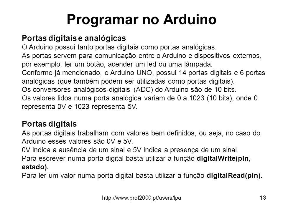 http://www.prof2000.pt/users/lpa13 Programar no Arduino Portas digitais e analógicas O Arduino possui tanto portas digitais como portas analógicas. As