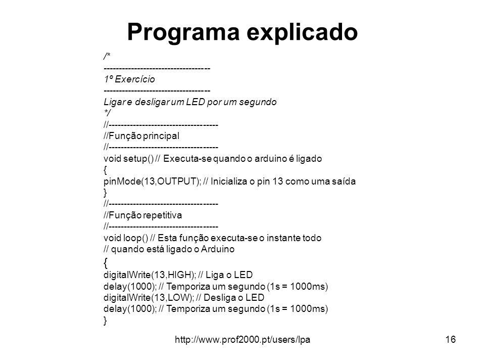 http://www.prof2000.pt/users/lpa16 Programa explicado /* ----------------------------------- 1º Exercício ----------------------------------- Ligar e