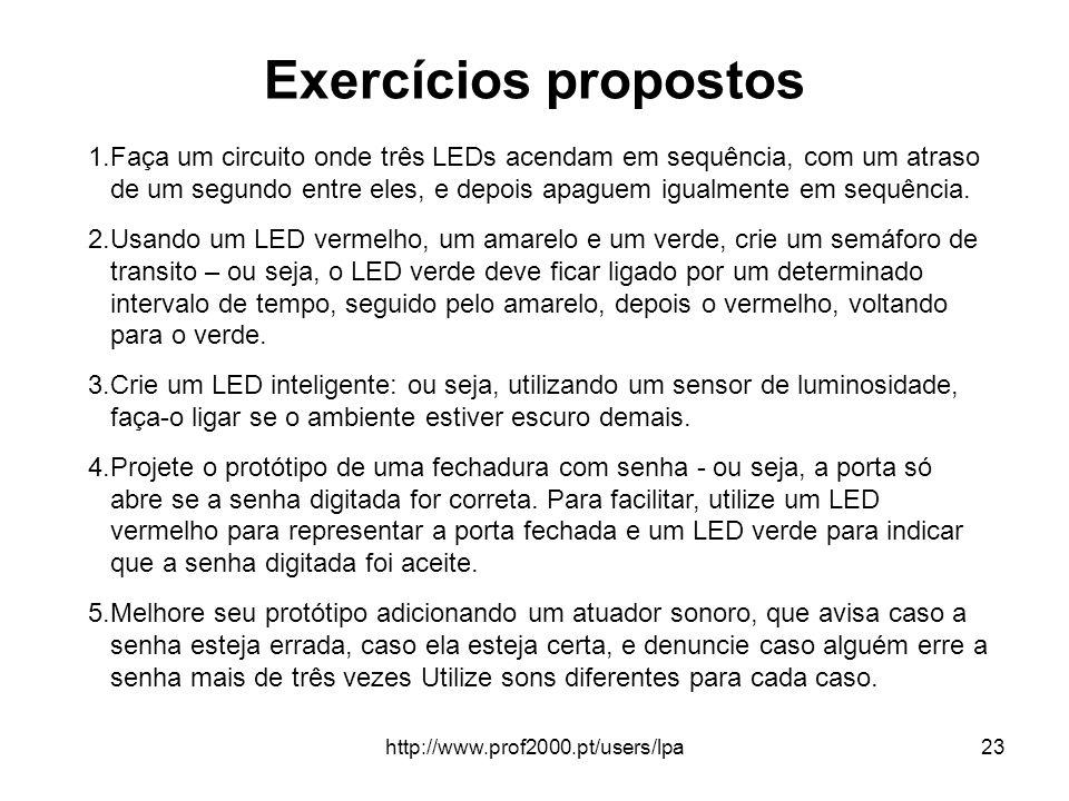 http://www.prof2000.pt/users/lpa23 Exercícios propostos 1.Faça um circuito onde três LEDs acendam em sequência, com um atraso de um segundo entre eles