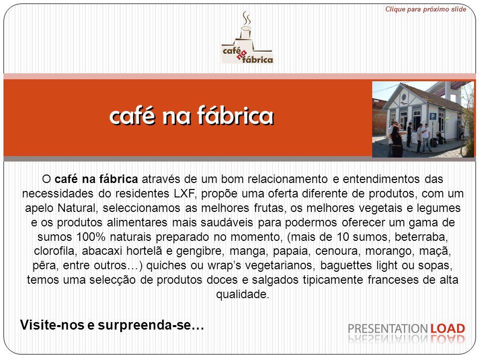 café na fábrica O café na fábrica através de um bom relacionamento e entendimentos das necessidades do residentes LXF, propõe uma oferta diferente de