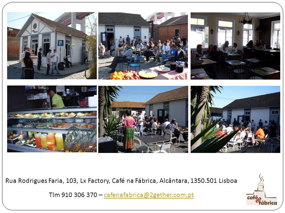 Rua Rodrigues Faria, 103, Lx Factory, Café na Fábrica, Alcântara, 1350.501 Lisboa Tlm 910 306 370 – cafenafabrica@2gether.com.ptcafenafabrica@2gether.com.pt