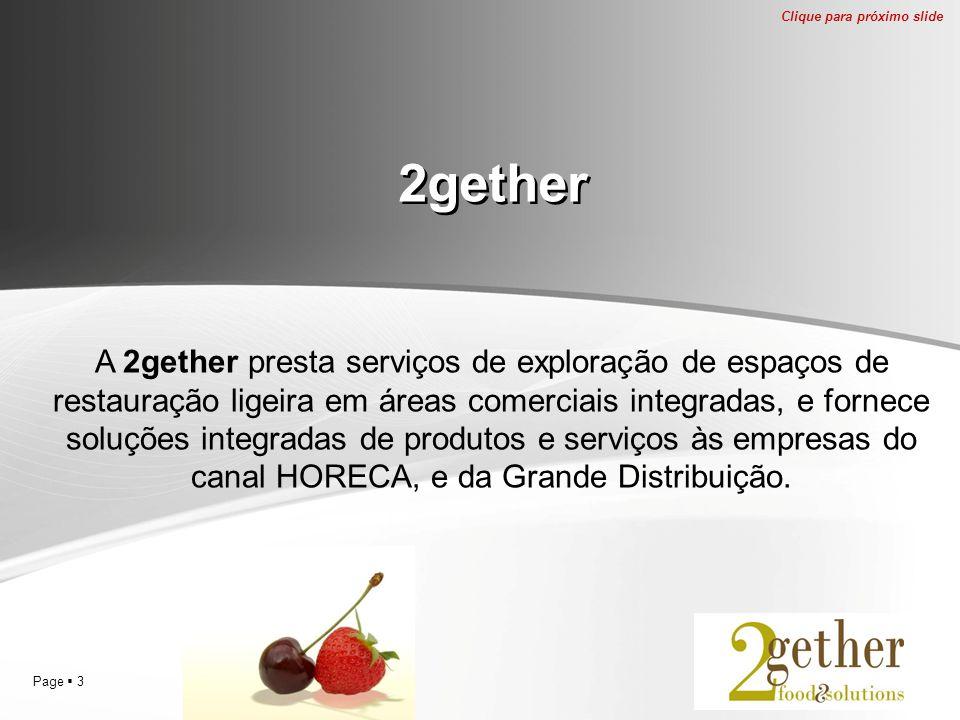 Page  3 2gether A 2gether presta serviços de exploração de espaços de restauração ligeira em áreas comerciais integradas, e fornece soluções integradas de produtos e serviços às empresas do canal HORECA, e da Grande Distribuição.