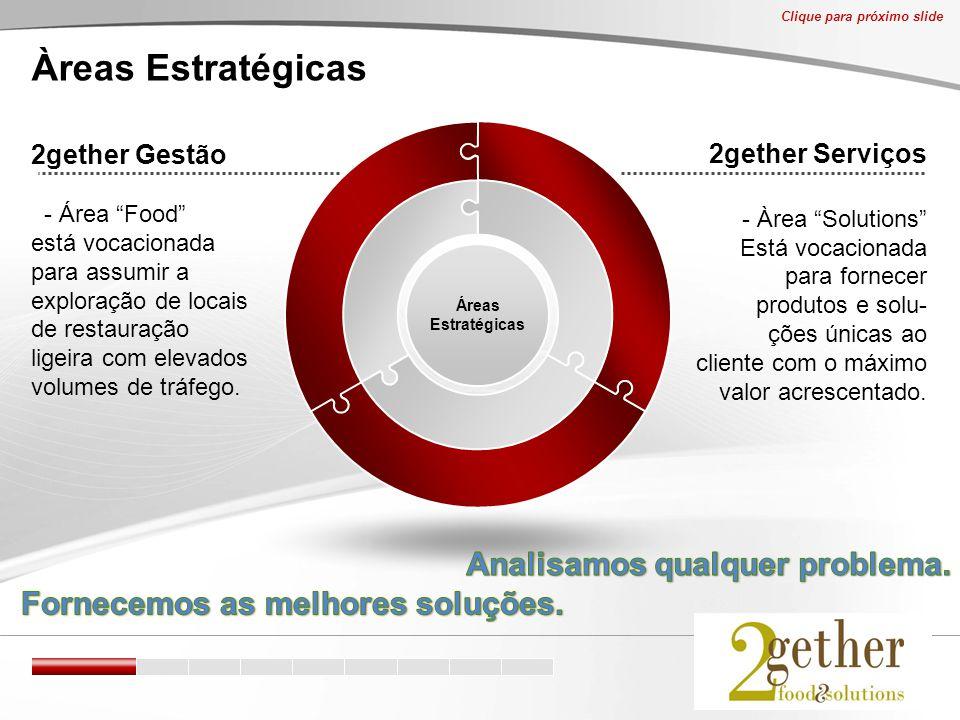 2gether Serviços - Àrea Solutions Está vocacionada para fornecer produtos e solu- ções únicas ao cliente com o máximo valor acrescentado.