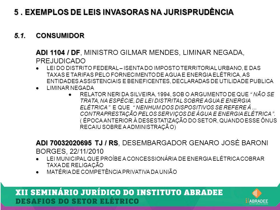 5. EXEMPLOS DE LEIS INVASORAS NA JURISPRUDÊNCIA 5.1.CONSUMIDOR ADI 1104 / DF ADI 1104 / DF, MINISTRO GILMAR MENDES, LIMINAR NEGADA, PREJUDICADO   LE