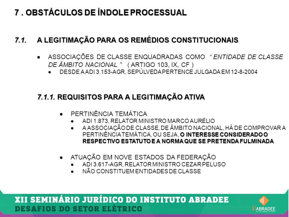 """7. OBSTÁCULOS DE ÍNDOLE PROCESSUAL 7.1.A LEGITIMAÇÃO PARA OS REMÉDIOS CONSTITUCIONAIS   ASSOCIAÇÕES DE CLASSE ENQUADRADAS COMO """" ENTIDADE DE CLASSE"""