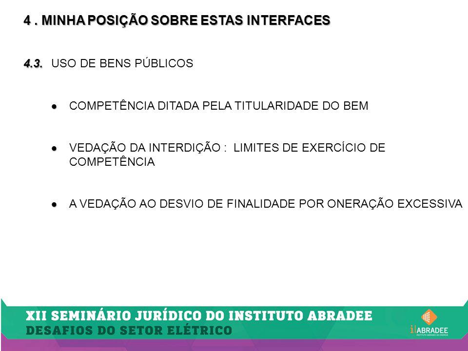 4. MINHA POSIÇÃO SOBRE ESTAS INTERFACES 4.3. 4.3.USO DE BENS PÚBLICOS   COMPETÊNCIA DITADA PELA TITULARIDADE DO BEM   VEDAÇÃO DA INTERDIÇÃO : LIMI