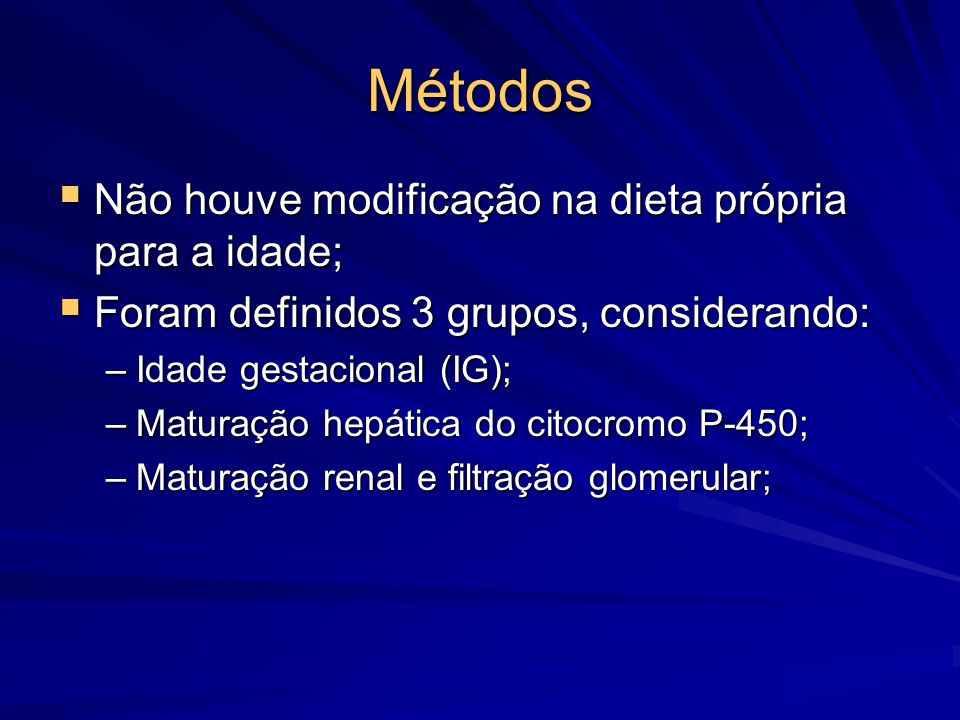 Métodos  Não houve modificação na dieta própria para a idade;  Foram definidos 3 grupos, considerando: –Idade gestacional (IG); –Maturação hepática