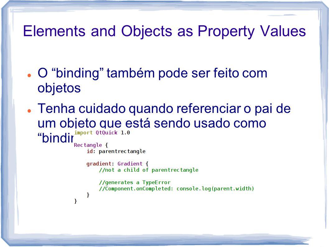 Elements and Objects as Property Values O binding também pode ser feito com objetos Tenha cuidado quando referenciar o pai de um objeto que está sendo usado como binding