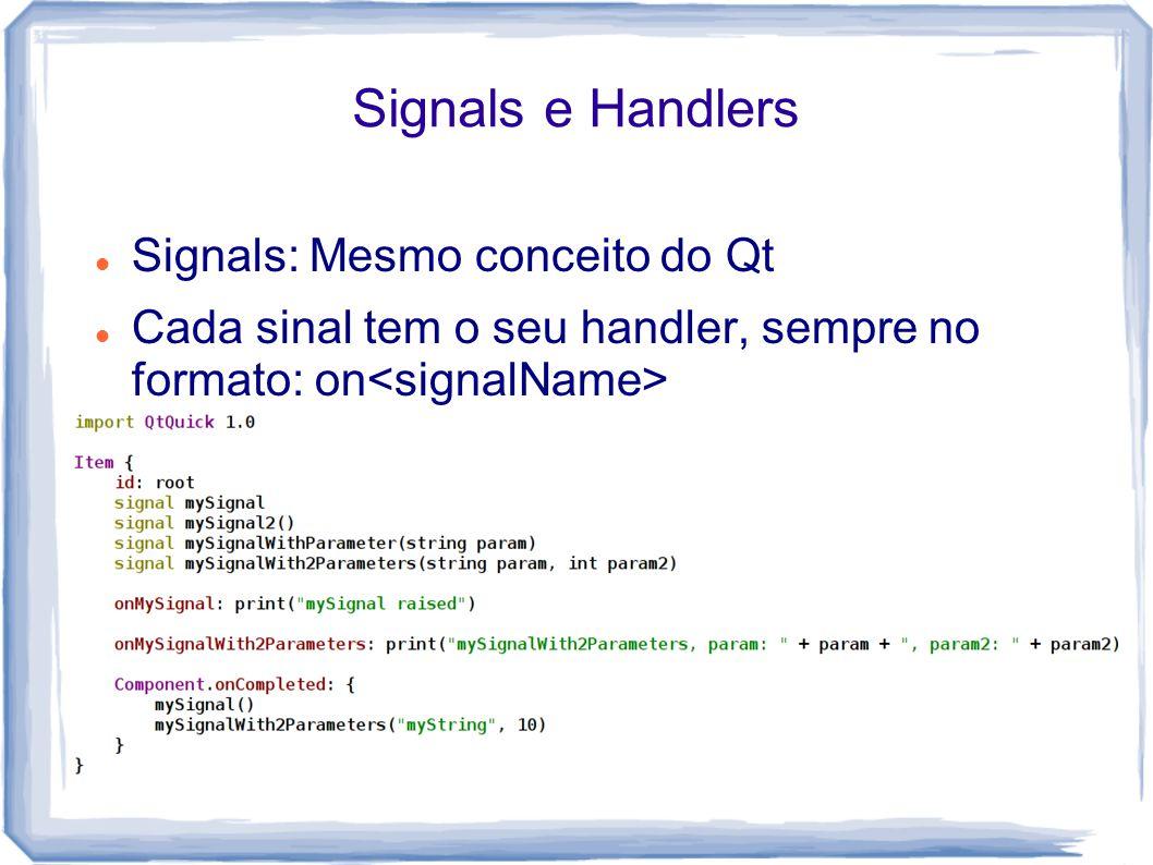Signals e Handlers Signals: Mesmo conceito do Qt Cada sinal tem o seu handler, sempre no formato: on