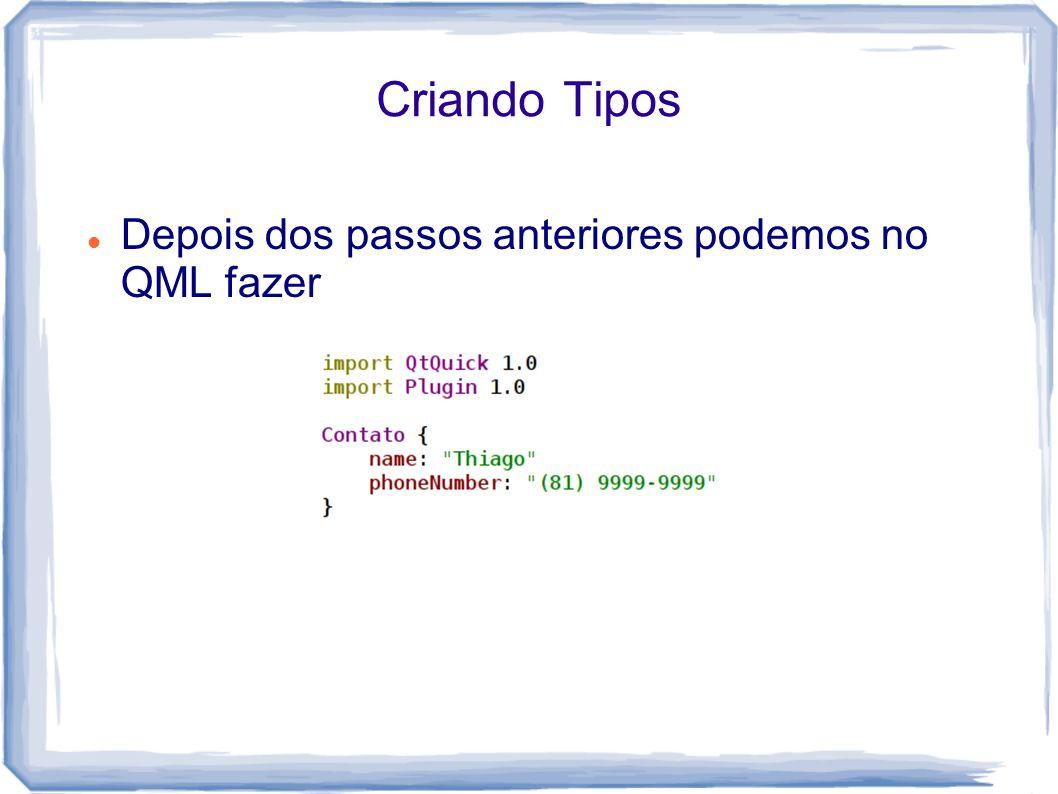 Criando Tipos Depois dos passos anteriores podemos no QML fazer