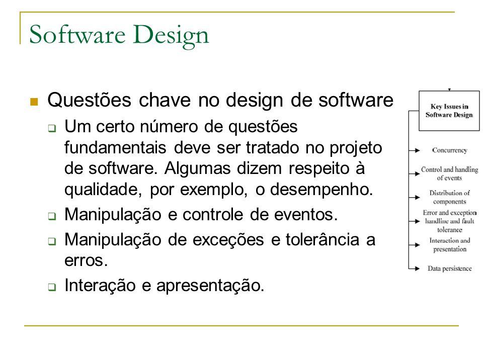 Software Design Questões chave no design de software  Um certo número de questões fundamentais deve ser tratado no projeto de software. Algumas dizem