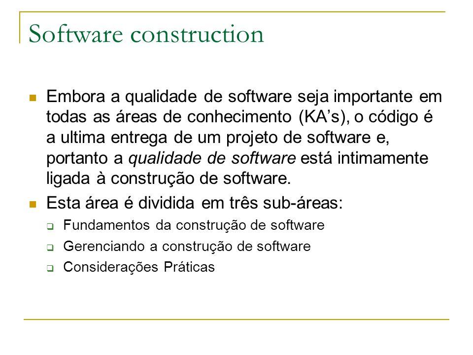 Software construction Embora a qualidade de software seja importante em todas as áreas de conhecimento (KA's), o código é a ultima entrega de um proje