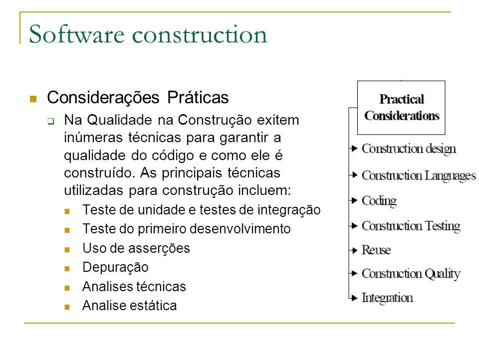 Software construction Considerações Práticas  Na Qualidade na Construção exitem inúmeras técnicas para garantir a qualidade do código e como ele é co