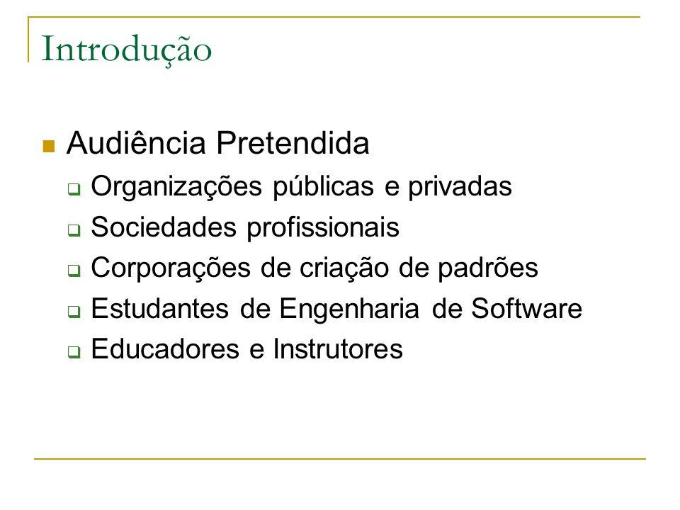 Introdução Audiência Pretendida  Organizações públicas e privadas  Sociedades profissionais  Corporações de criação de padrões  Estudantes de Enge