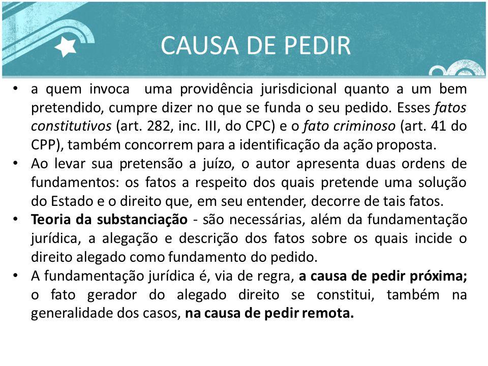 CAUSA DE PEDIR a quem invoca uma providência jurisdicional quanto a um bem pretendido, cumpre dizer no que se funda o seu pedido. Esses fatos constitu