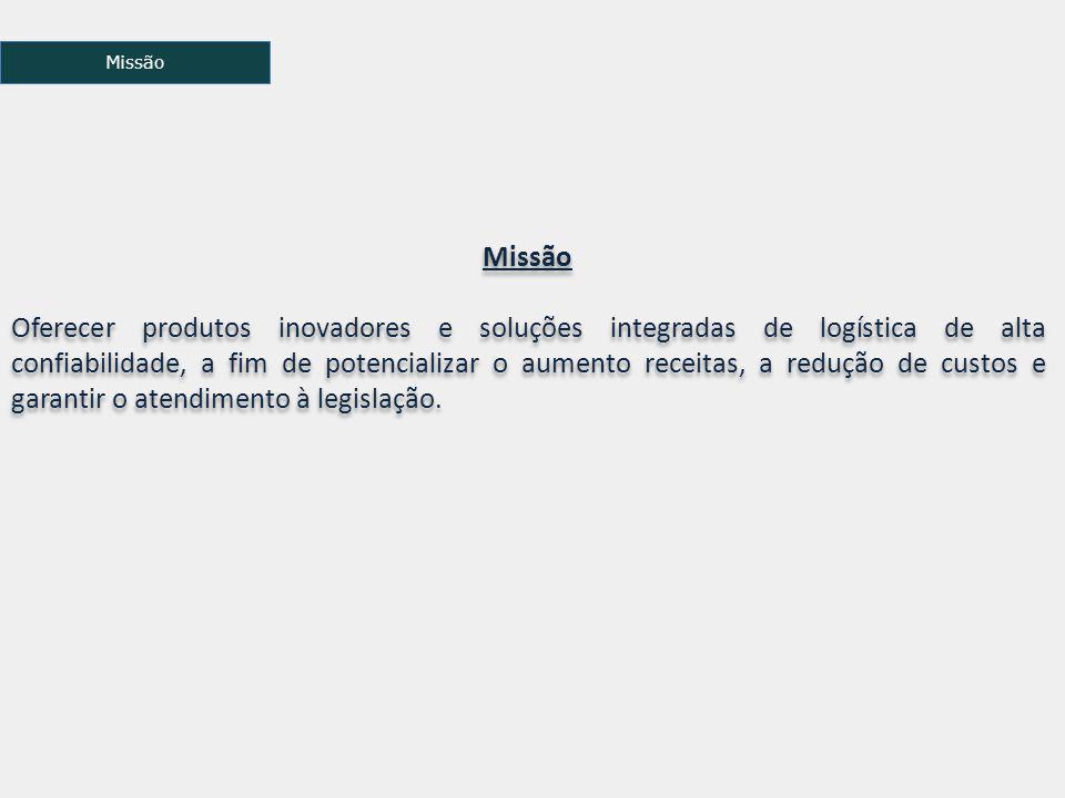 Missão Oferecer produtos inovadores e soluções integradas de logística de alta confiabilidade, a fim de potencializar o aumento receitas, a redução de