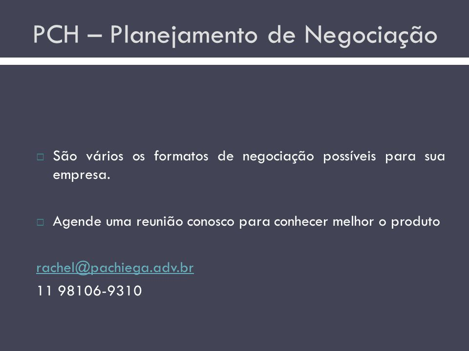 PCH – Planejamento de Negociação  São vários os formatos de negociação possíveis para sua empresa.  Agende uma reunião conosco para conhecer melhor