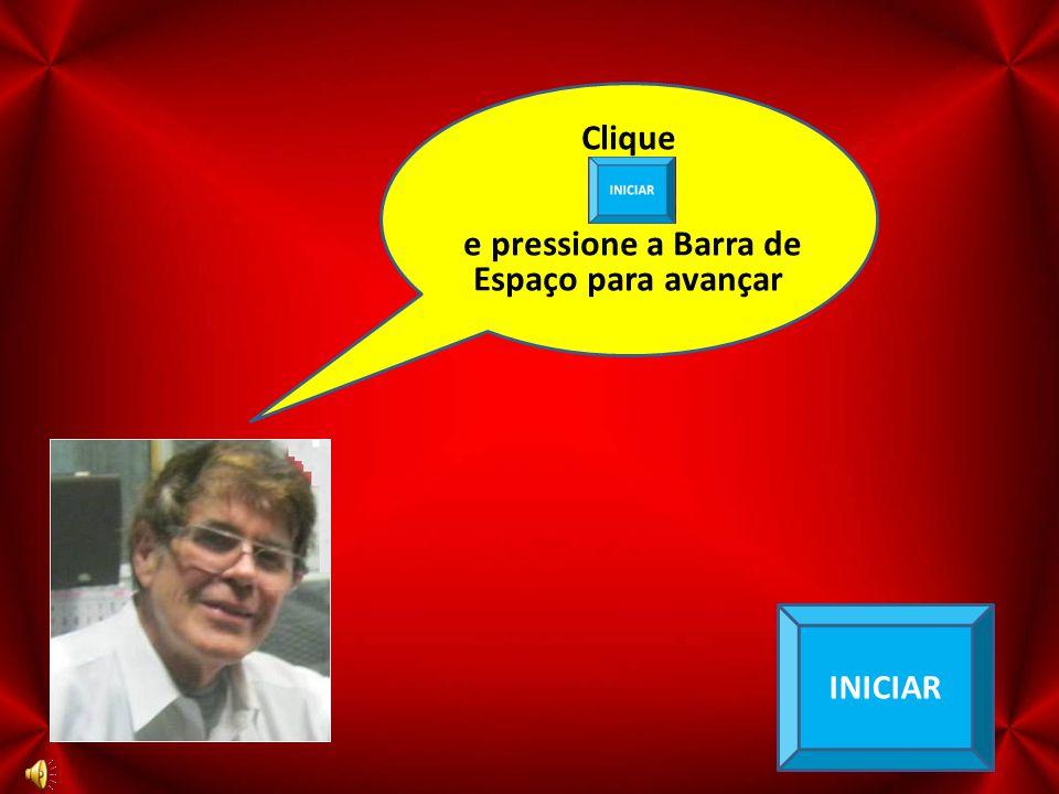 1 INICIAR Clique e pressione a Barra de Espaço para avançar Primeiro clique Nesse icone