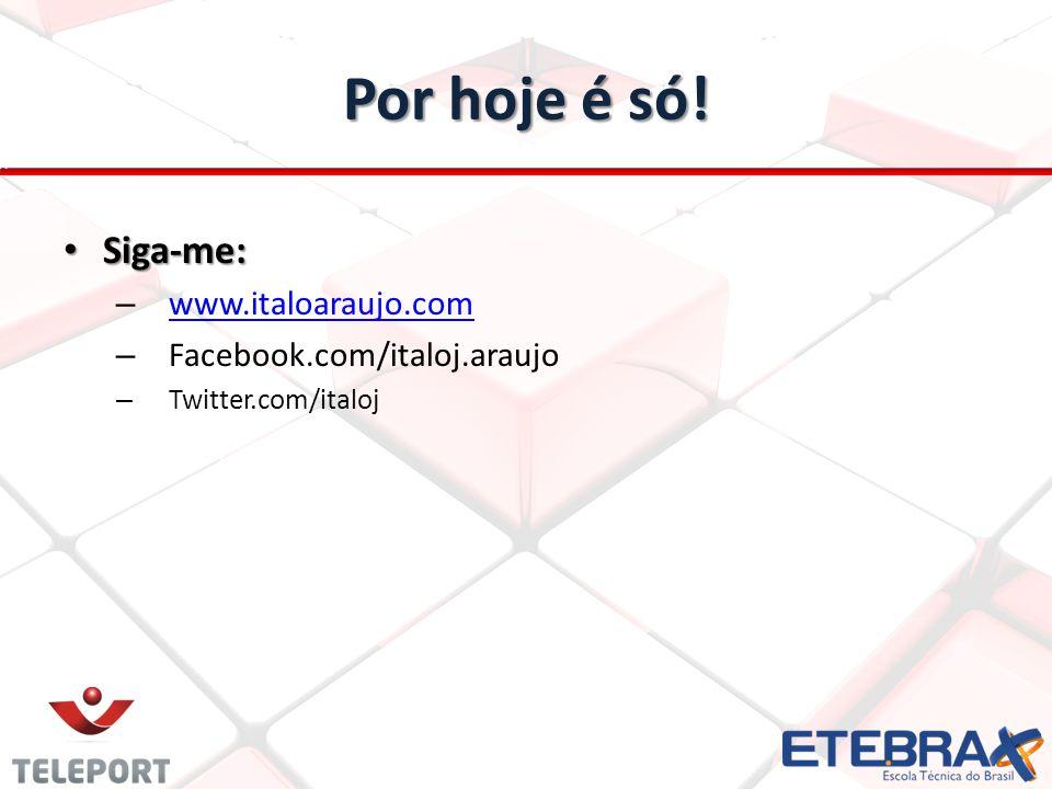 Por hoje é só! Siga-me: Siga-me: – www.italoaraujo.com www.italoaraujo.com – Facebook.com/italoj.araujo – Twitter.com/italoj