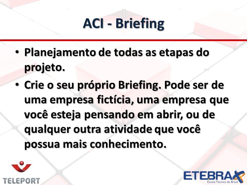 ACI - Briefing Planejamento de todas as etapas do projeto. Planejamento de todas as etapas do projeto. Crie o seu próprio Briefing. Pode ser de uma em