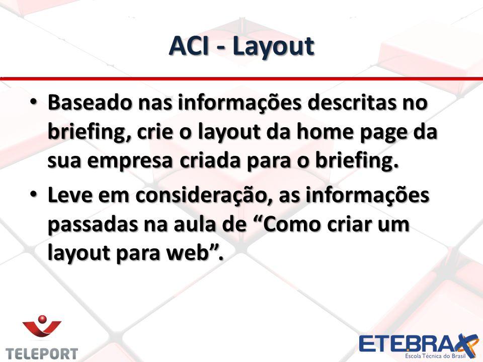 ACI – Implementação HTML/CSS Implemente o layout que foi desenvolvido através do briefing utilizando os conhecimentos adiquiridos em aula.