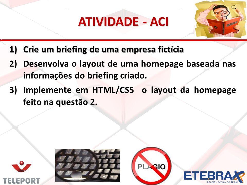 ATIVIDADE - ACI 1)Crie um briefing de uma empresa fictícia 2) 2)Desenvolva o layout de uma homepage baseada nas informações do briefing criado. 3) 3)I