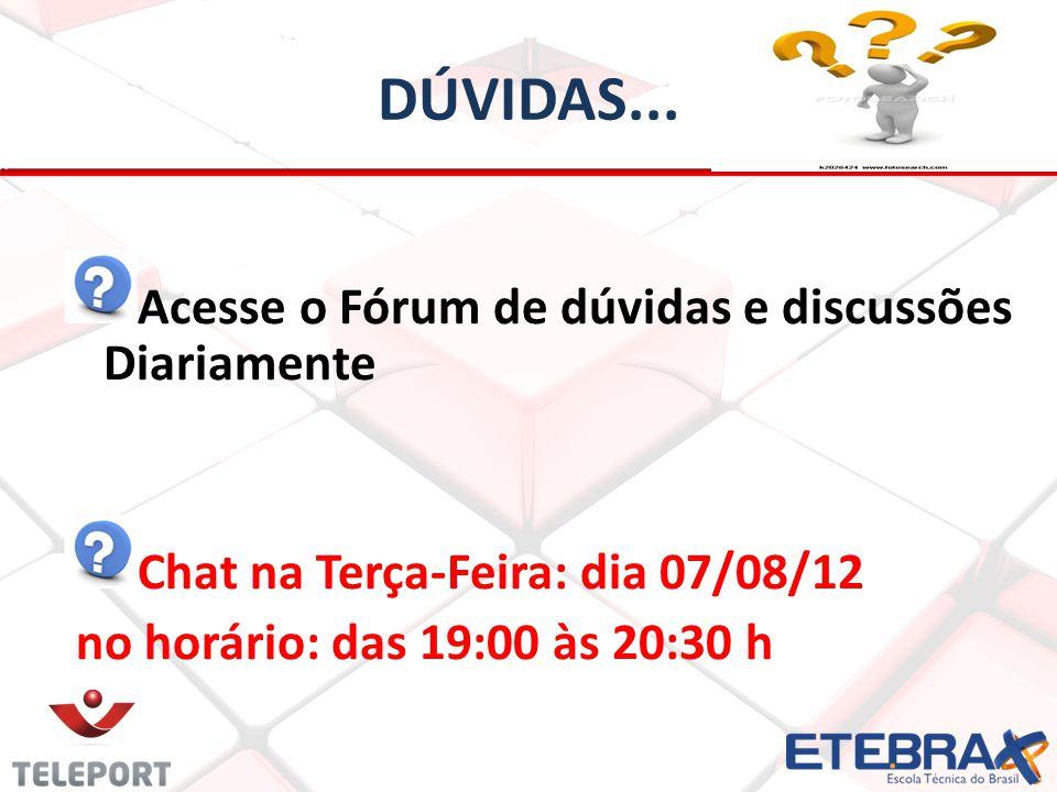DÚVIDAS... Acesse o Fórum de dúvidas e discussões Diariamente Chat na Terça-Feira: dia 07/08/12 no horário: das 19:00 às 20:30 h