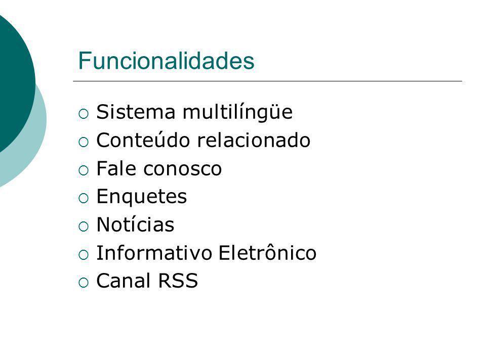 Funcionalidades  Sistema multilíngüe  Conteúdo relacionado  Fale conosco  Enquetes  Notícias  Informativo Eletrônico  Canal RSS