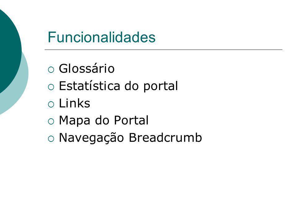 Funcionalidades  Glossário  Estatística do portal  Links  Mapa do Portal  Navegação Breadcrumb