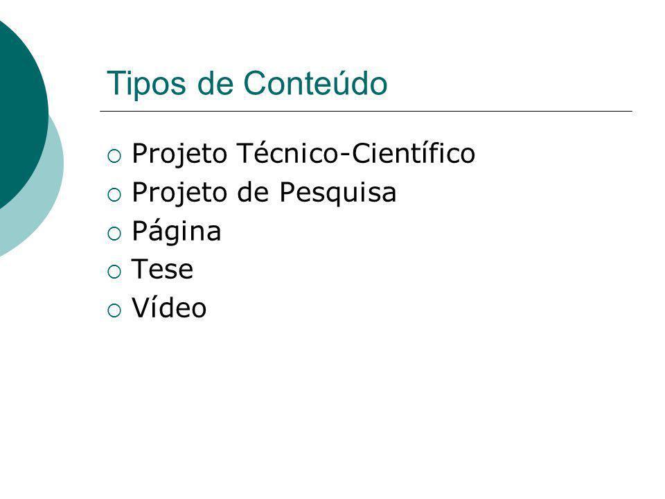Tipos de Conteúdo  Projeto Técnico-Científico  Projeto de Pesquisa  Página  Tese  Vídeo