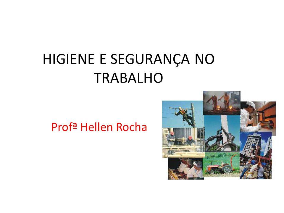 HIGIENE E SEGURANÇA NO TRABALHO Profª Hellen Rocha