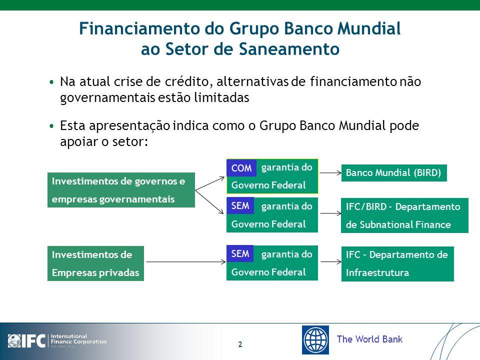 The World Bank 2 Financiamento do Grupo Banco Mundial ao Setor de Saneamento Na atual crise de crédito, alternativas de financiamento não governamenta