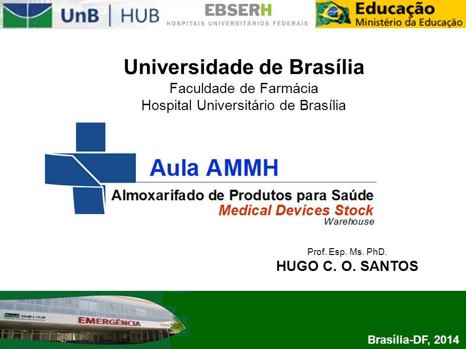 Universidade de Brasília Faculdade de Farmácia Hospital Universitário de Brasília Brasília-DF, 2014 Prof. Esp. Ms. PhD. HUGO C. O. SANTOS