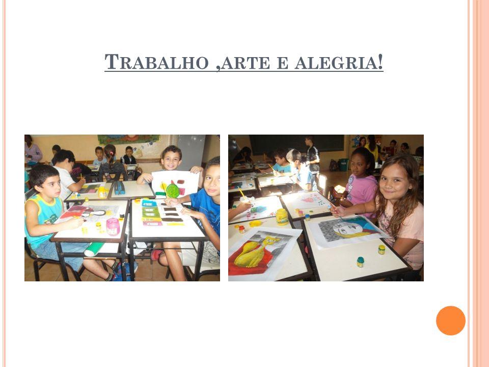 T RABALHO, ARTE E ALEGRIA !