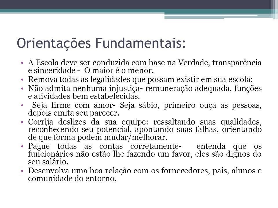Orientações Fundamentais: A Escola deve ser conduzida com base na Verdade, transparência e sinceridade - O maior é o menor.