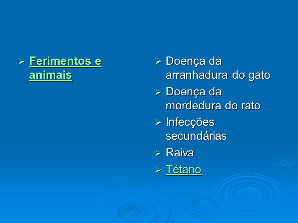  Ferimentos e animais Ferimentos e animais Ferimentos e animais  Doença da arranhadura do gato  Doença da mordedura do rato  Infecções secundárias  Raiva  Tétano Tétano