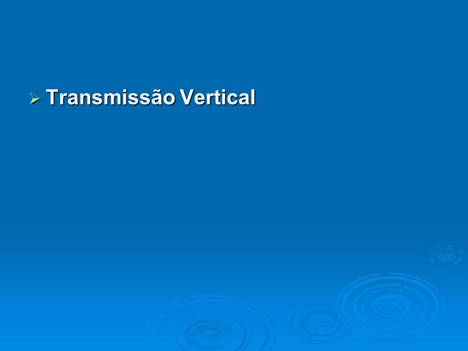  Transmissão Vertical