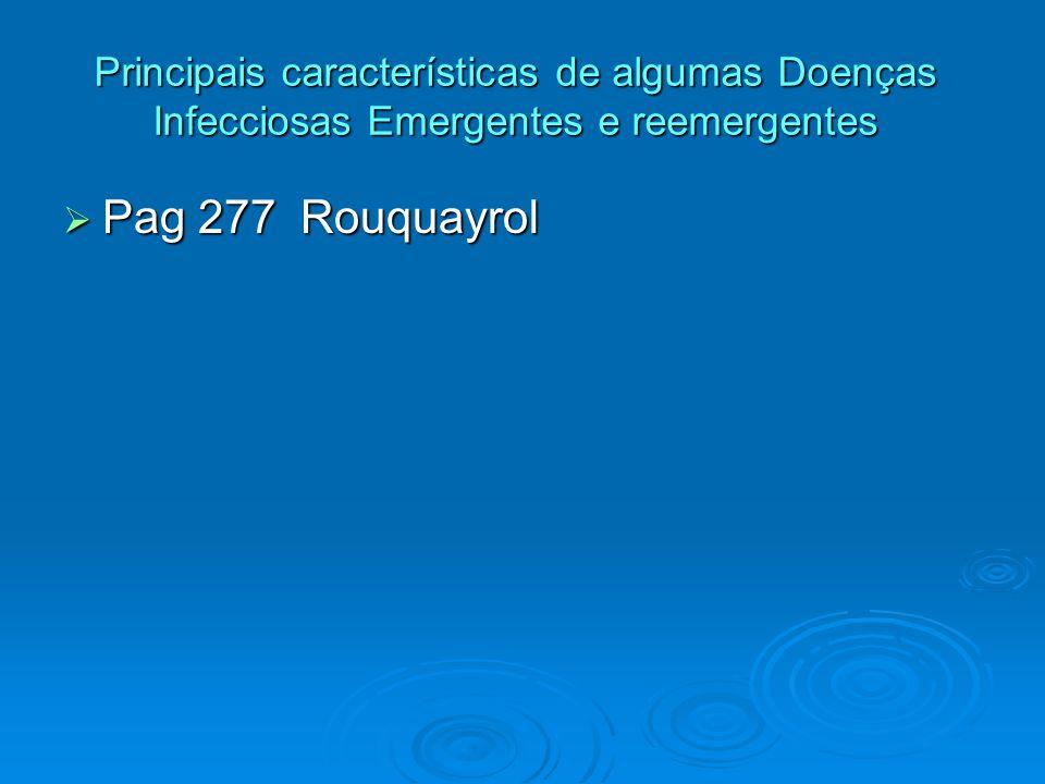 Principais características de algumas Doenças Infecciosas Emergentes e reemergentes  Pag 277 Rouquayrol