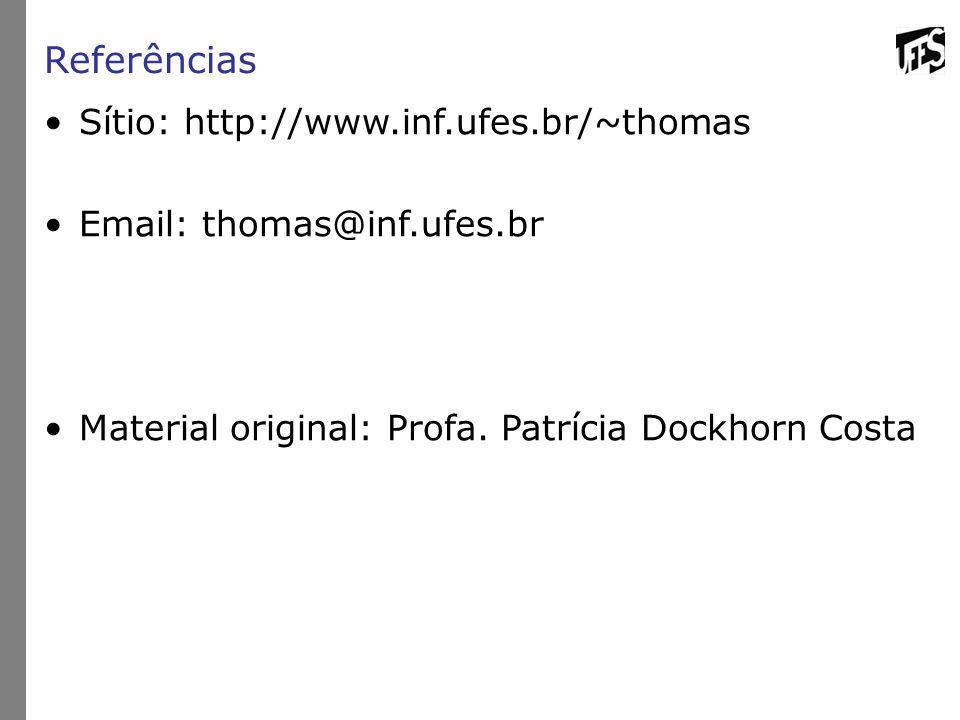 Referências Sítio: http://www.inf.ufes.br/~thomas Email: thomas@inf.ufes.br Material original: Profa.