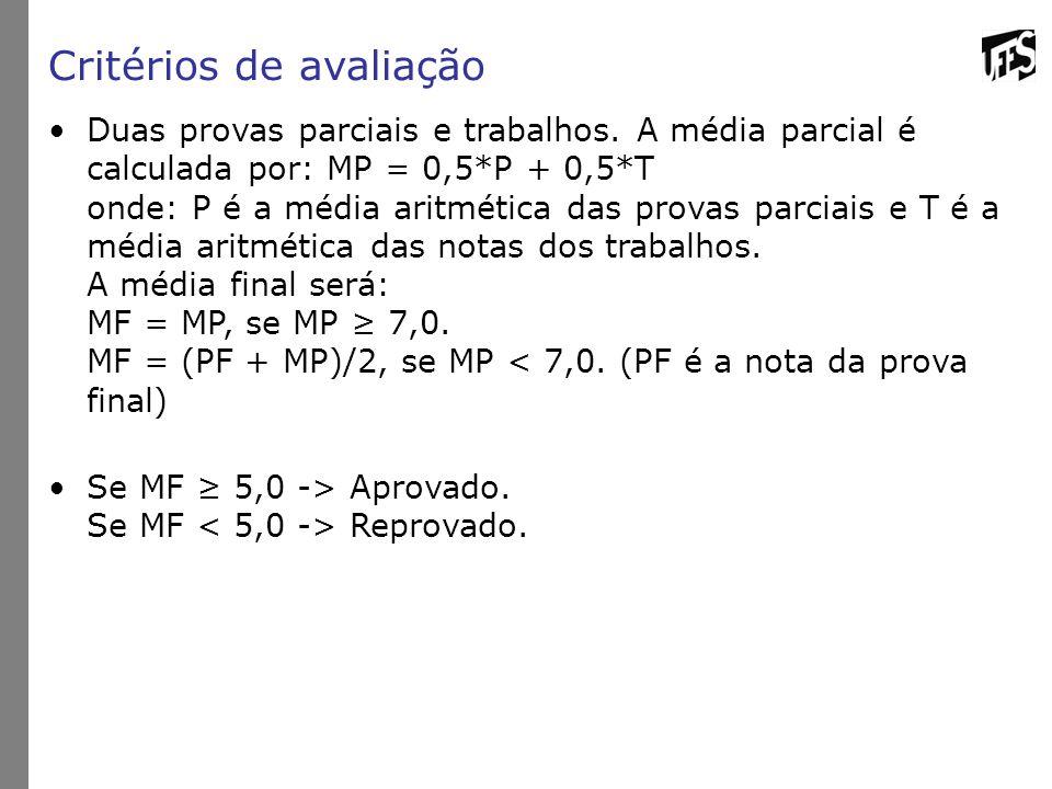 Critérios de avaliação Duas provas parciais e trabalhos.