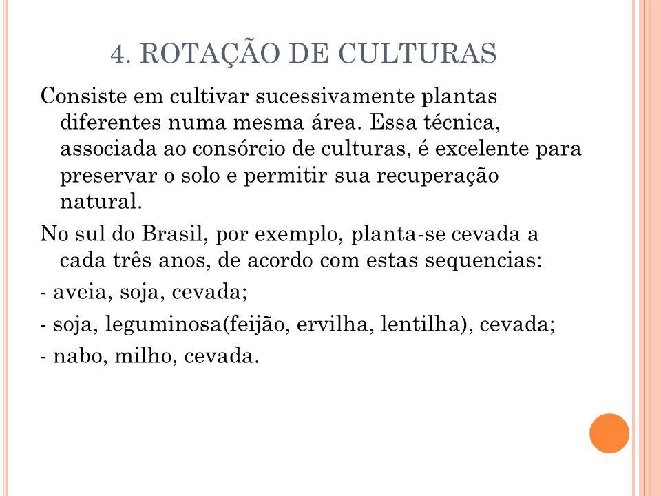 4. ROTAÇÃO DE CULTURAS Consiste em cultivar sucessivamente plantas diferentes numa mesma área. Essa técnica, associada ao consórcio de culturas, é exc