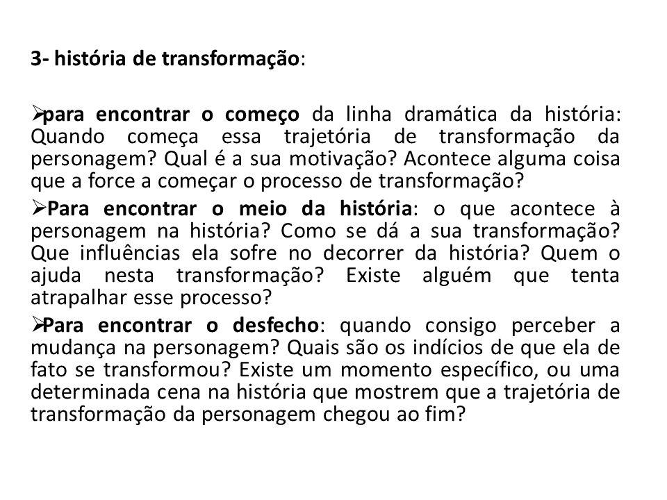 3- história de transformação:  para encontrar o começo da linha dramática da história: Quando começa essa trajetória de transformação da personagem?