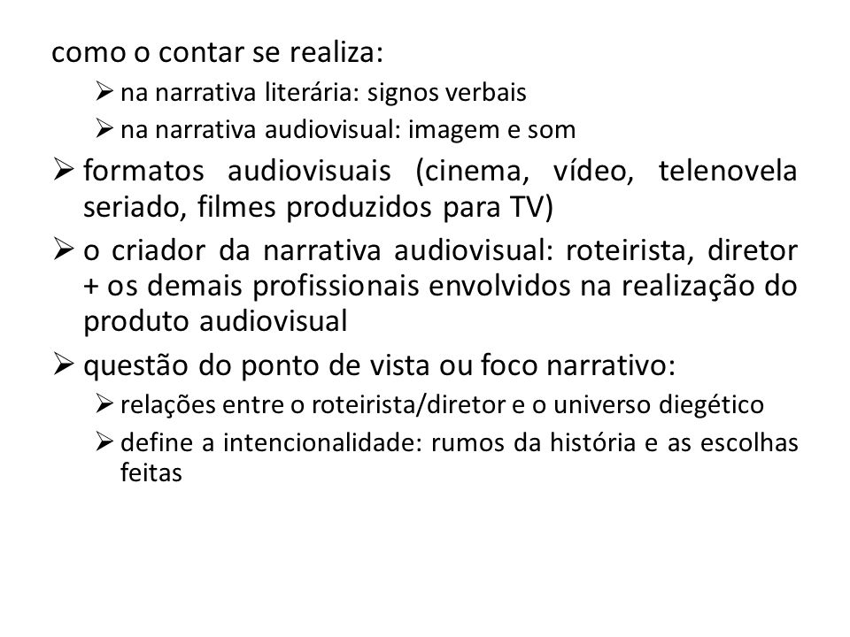 como o contar se realiza:  na narrativa literária: signos verbais  na narrativa audiovisual: imagem e som  formatos audiovisuais (cinema, vídeo, te