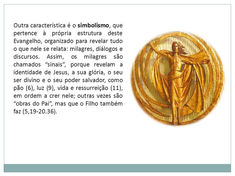 Outra característica é o simbolismo, que pertence à própria estrutura deste Evangelho, organizado para revelar tudo o que nele se relata: milagres, di