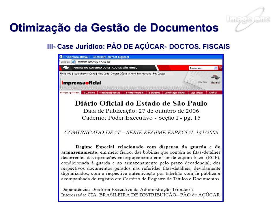 III- Case Jurídico: PÃO DE AÇÚCAR- DOCTOS. FISCAIS Otimização da Gestão de Documentos