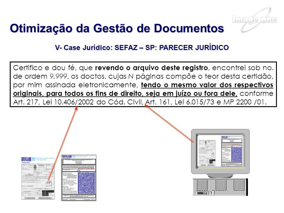 V- Case Jurídico: SEFAZ – SP: PARECER JURÍDICO Otimização da Gestão de Documentos Certifico e dou fé, que revendo o arquivo deste registro, encontrei sob no.