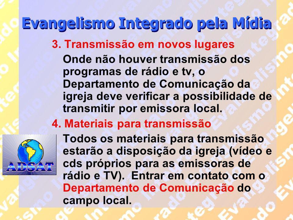 3. Transmissão em novos lugares Onde não houver transmissão dos programas de rádio e tv, o Departamento de Comunicação da igreja deve verificar a poss