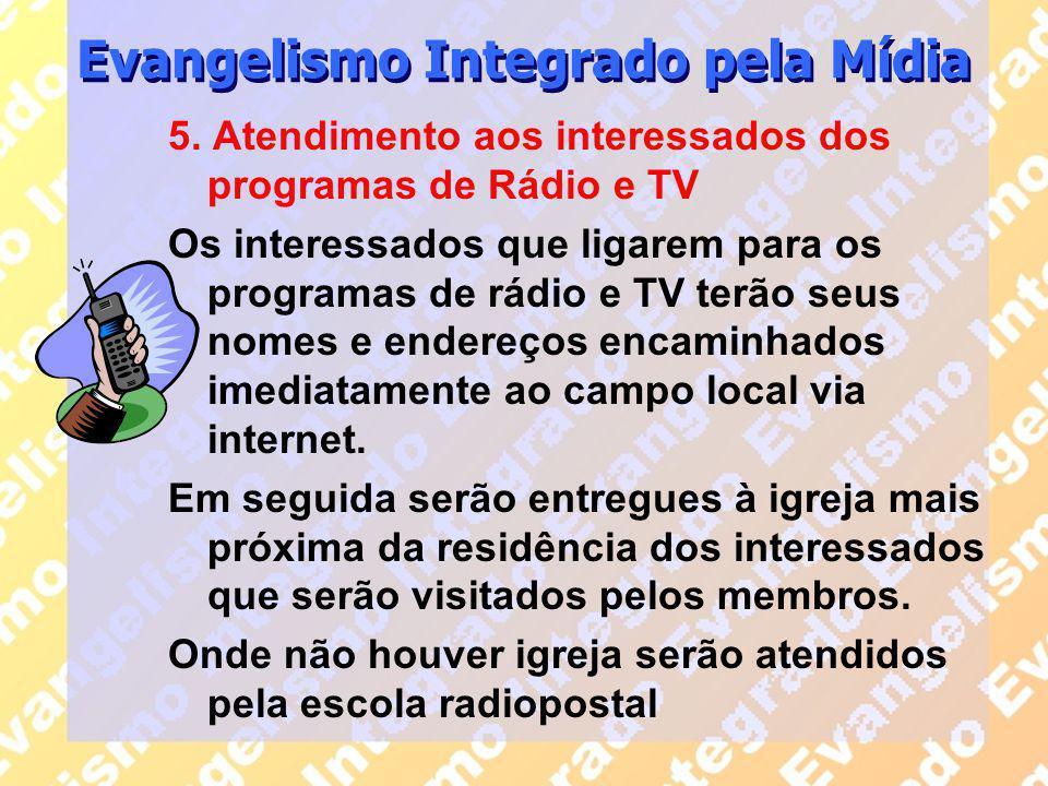 5. Atendimento aos interessados dos programas de Rádio e TV Os interessados que ligarem para os programas de rádio e TV terão seus nomes e endereços e