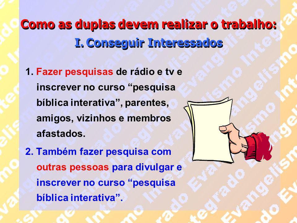 """Como as duplas devem realizar o trabalho: I. Conseguir Interessados 1. Fazer pesquisas de rádio e tv e inscrever no curso """"pesquisa bíblica interativa"""